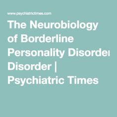 The Neurobiology of Borderline Personality Disorder | Psychiatric Times