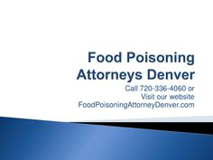 720-336-4060- Denver Food Poisoning Attorneys - Brief Overview by FPDenver via slideshare
