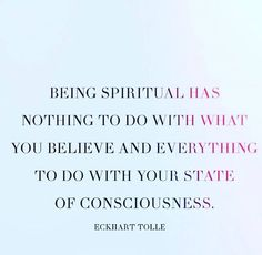 Eckhart Tolle - Being spiritual has nothing to do with what you believe and everything to do with your state of consciousness