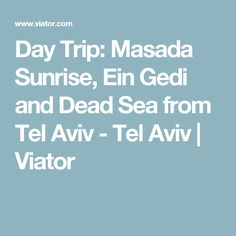 Day Trip: Masada Sunrise, Ein Gedi and Dead Sea from Tel Aviv - Tel Aviv Eilat, Dead Sea, Tel Aviv, Day Trips, Israel, Sunrise, Sunrise Photography, Sunrises, Rising Sun