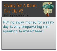 Putting away money for a rainy day is very empowering (I'm speaking to myself here).
