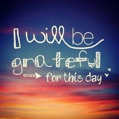I will be grateful for this day - quote via @An Appealing Plan #celebrateeveryday #gratitude