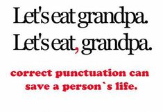 Some examples of how missing or incorrect punctuation can change the entire meaning of a sentence.