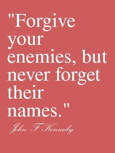 forgive but never forget essay Why forgiving is sometimes important: 10 reasons 2 years ago the stupid neither forgive nor forget you should forgive, but never forget the lesson learnt.
