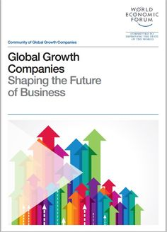 Global Growth Companies report, published in March 2014 - Shaping the future of business. Growth Company, World Economic Forum, March 2014, Community, Future, Business, Future Tense, Store