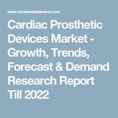 Cardiac Prosthetic Devices Market - Growth, Trends, Forecast & Demand Research Report Till 2022