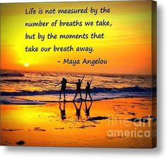 Buy a 24.00 x 20.00 stretched canvas print of Shelia Kempf's Moments that take our Breath Away - Maya Angelou for $94.00.  Only 9 prints remaining.  Offer expires on 02/28/2015.
