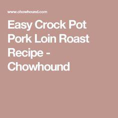 Easy Crock Pot Pork Loin Roast Recipe - Chowhound