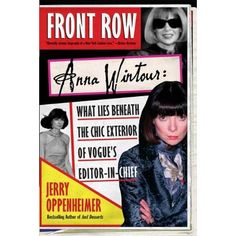 Front Row: Anna Wintour: The Cool Life and Hot Times of Vogue's Editor in Chief: Jerry Oppenheimer