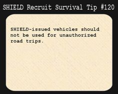 S.H.I.E.L.D. Recruit Survival Tip #120:S.H.I.E.L.D.-issued vehicles should not be used for unauthorized road trips.