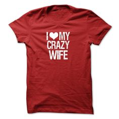 I Love My crarzy wife T-Shirts, Hoodies. ADD TO CART ==► Funny Tee Shirts