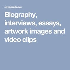 Biography, interviews, essays, artwork images and video clips