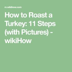 How to Roast a Turkey: 11 Steps (with Pictures) - wikiHow
