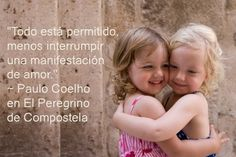 """""""Todo está permitido, menos interrumpir una manifestación de amor."""" ~ Paulo Coelho en El Peregrino de Compostela"""