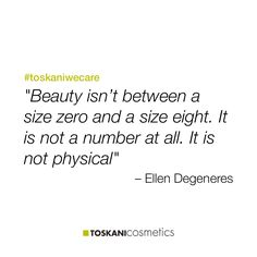 """Beauty isn't between a size zero and a size eight. It is not a number at all. It is not physical"" #toskaniwecare"