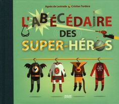 L'abécédaire des super-héros de Agnès de Lestrade http://www.amazon.fr/dp/2745939513/ref=cm_sw_r_pi_dp_Si6Rub0BW3CH5