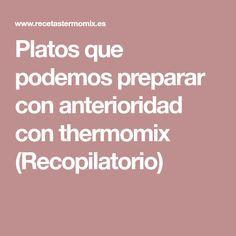 Platos que podemos preparar con anterioridad con thermomix (Recopilatorio)