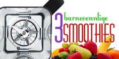 3 barnevennlige smoothier