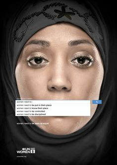 New Ad Campaign Uses Popular Search Terms to Show How the World Really Feels About Women.  To emphasize the extent of global gender inequality, UN Women–an arm of the U.N. that focuses on women's issues–has created a powerful advertising campaign that uses data collected from Google on the most popular search terms. As it turns out, the most popular   A campaign from UN Women places popular search terms about women in front of portraits.