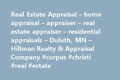 Real Estate Appraisal – home appraisal – appraiser – real estate appraiser – residential appraisals – Duluth, MN – Hillman Realty & Appraisal Company #corpus #christi #real #estate http://real-estate.remmont.com/real-estate-appraisal-home-appraisal-appraiser-real-estate-appraiser-residential-appraisals-duluth-mn-hillman-realty-appraisal-company-corpus-christi-real-estate/  #real estate duluth mn # Welcome to our home page. We are a leading provider of real estate valuations for the mortgage…