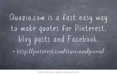 Quozio.com is a fast easy way to make quotes for Pinterest, blog posts and Facebook.