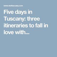 Five days in Tuscany: three itineraries to fall in love with...