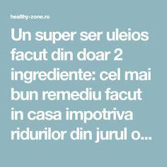 Un super ser uleios facut din doar 2 ingrediente: cel mai bun remediu facut in casa impotriva ridurilor din jurul ochilor. - Healthy Zone