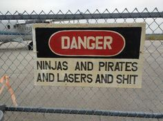 I need this sign for my yard, we often have Ninjas & Pirates running around with Light Sabers!