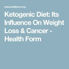 Ketogenic Diet: Its Influence On Weight Loss & Cancer - Health Form