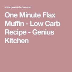 One Minute Flax Muffin - Low Carb Recipe - Genius Kitchen