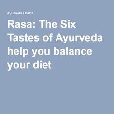 Rasa: The Six Tastes of Ayurveda help you balance your diet