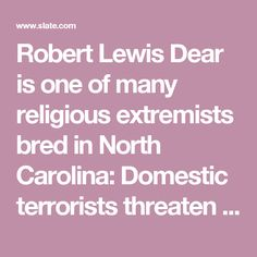 Robert Lewis Dear is one of many religious extremists bred in North Carolina: Domestic terrorists threaten us more than Syrian refugees.