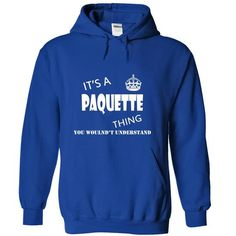 Its a PAQUETTE Thing, You Wouldnt Understand! - #appreciation gift #funny gift. LIMITED TIME PRICE => https://www.sunfrog.com/Names/Its-a-PAQUETTE-Thing-You-Wouldnt-Understand-ncpoiajlhy-RoyalBlue-13022306-Hoodie.html?68278