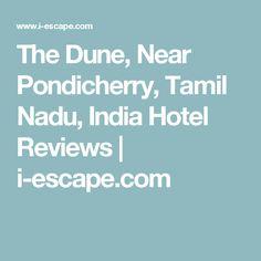 The Dune, Near Pondicherry, Tamil Nadu, India Hotel Reviews | i-escape.com