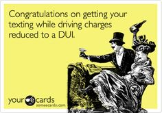 Funny Somewhat Topical Ecard: Congratulations on getting your texting while driving charges reduced to a DUI.