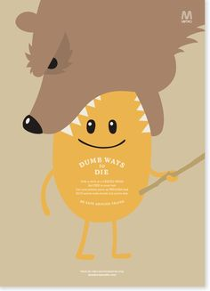"Dumb Ways To Die. ""Poke a stick at a grizzly bear""."