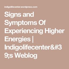 Signs and Symptoms Of Experiencing Higher Energies | Indigolifecenter's Weblog