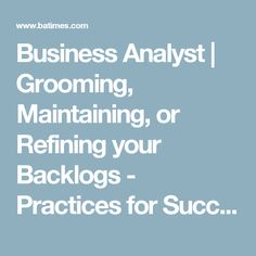 Business Analyst | Grooming, Maintaining, or Refining your Backlogs - Practices for Success, Part 2