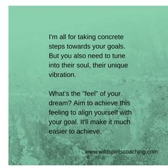 Align yourself with the soul of your goal.   -From www.wildspiritscoaching.com