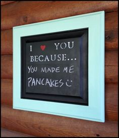 I love you because.... DIY board. Sweet to have hanging in the kitchen so no good deed goes unnoticed!