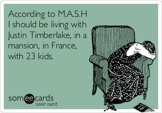 According to M.A.S.H I should be living with Justin Timberlake, in a mansion, in France, with 23 kids.