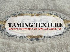 Embroidery is a textural art, but the substrate's texture can interfere. In Pt. 1 of this 2 part post, Erich shares tips to tame towels, fleece and fur!