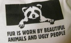Say no to fur. Wear your own darn skin.