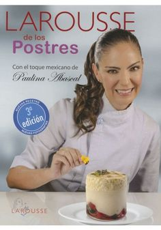 Título: Larousse de los postres / Autor: Abascal, Paulina / Ubicación: FCCTP – Gastronomía – Tercer piso / Código:  G/MX/ 641.86 A11