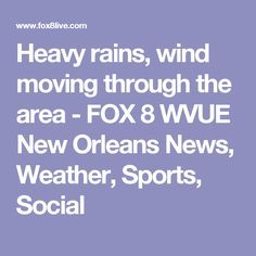 Heavy rains, wind moving through the area - FOX 8 WVUE New Orleans News, Weather, Sports, Social
