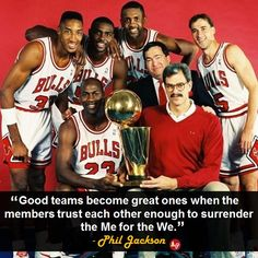 """""""Good teams become great ones when the members trust each other enough to surrender the Me for the We."""" - Phil Jackson"""