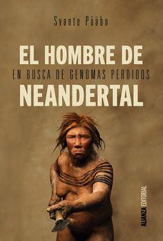 El hombre de Neandertal : en busca de genomas perdidos / Svante Pääbo ; traducción de : Federico Zaragoza