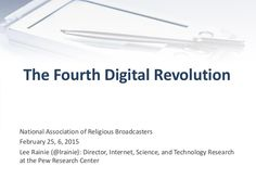 The Fourth Digital Revolution by Pew Research Center's Internet & American Life Project via slideshare