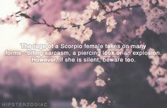 The rage of a scorpio female takes on many forms - biting sarcasm, a piercing look, or an explosion. However, if she is silent, beware too.