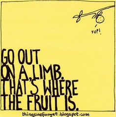 """""""Go out on a limb, that's where the fruit is."""" #quotes #inspiration"""